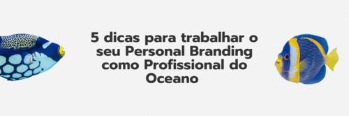 O profissional do oceano também precisa de Personal Branding? (Confira 5 dicas)