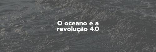 5 razões pelas quais o oceano está conectado com a quarta revolução industrial