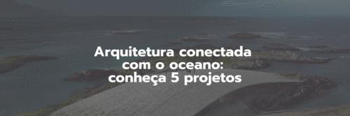 5 projetos de arquitetura que conectam água, oceano e criatividade