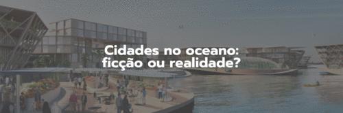 Conheça a cidade flutuante do futuro: Oceanix