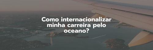 5 DICAS PARA INTERNACIONALIZAR A SUA CARREIRA OCEANO (COMEÇANDO DO ZERO)