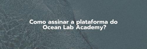 Como fazer parte do Ocean Lab Academy? |  ASSINATURA ANUAL