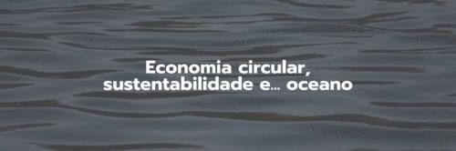 Economia circular no oceano, quais as possibilidades?